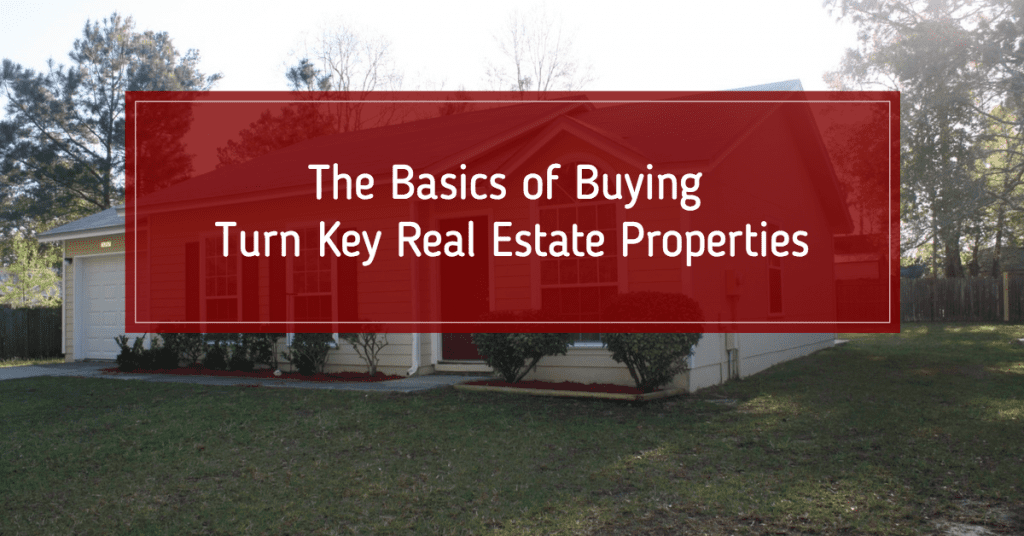 The Basics of Buying Turn Key Real Estate Properties