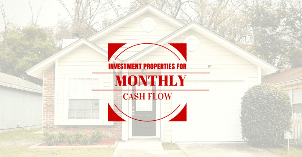 Investment Properties for Monthly Cash Flow