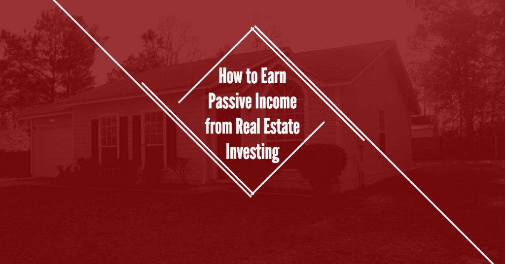How to Earn Passive Income from Real Estate Investing