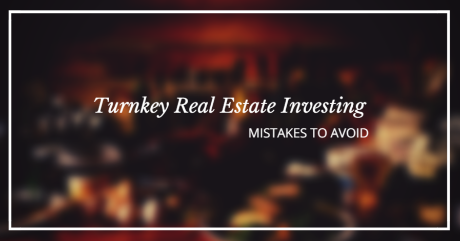 Turnkey Real Estate Investing Mistakes To Avoid