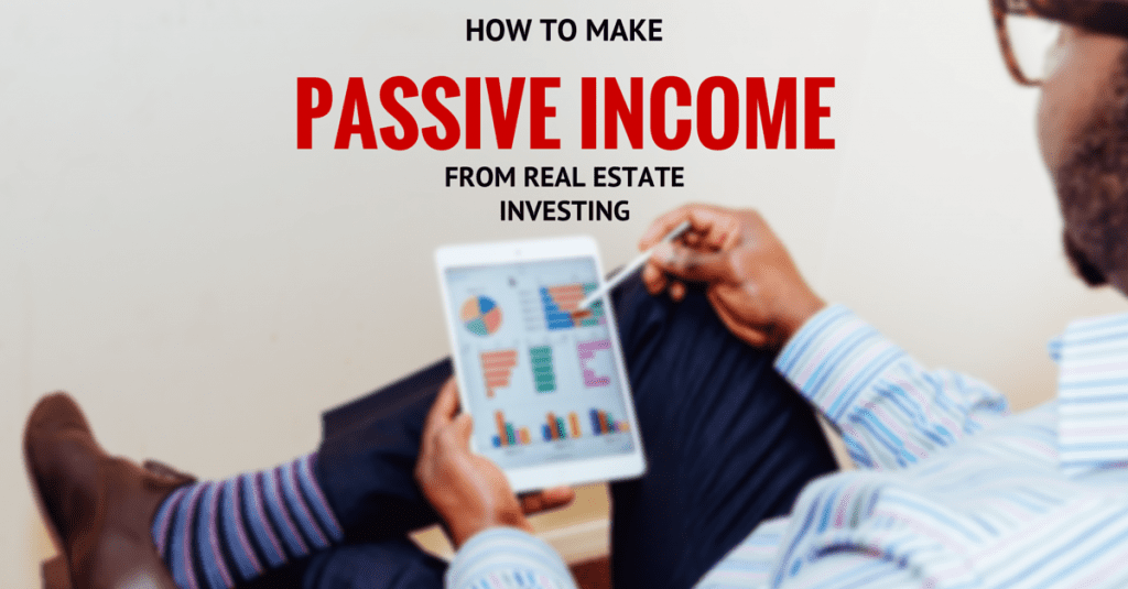 How to Make Passive Income from Real Estate Investing