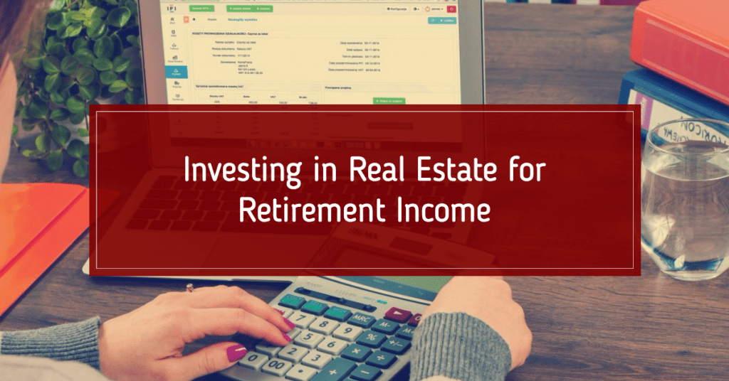 Investing in Real Estate for Retirement Income