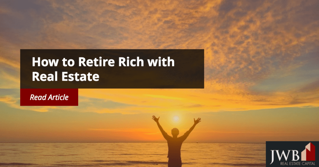 How to Retire Rich with Real Estate
