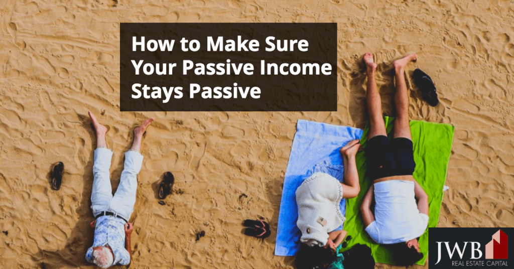 How to Keep Your Passive Income Investments Passive
