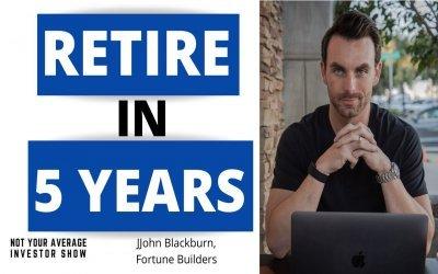 He Helped His Father In Law Retire In 5 years w/ John Blackburn